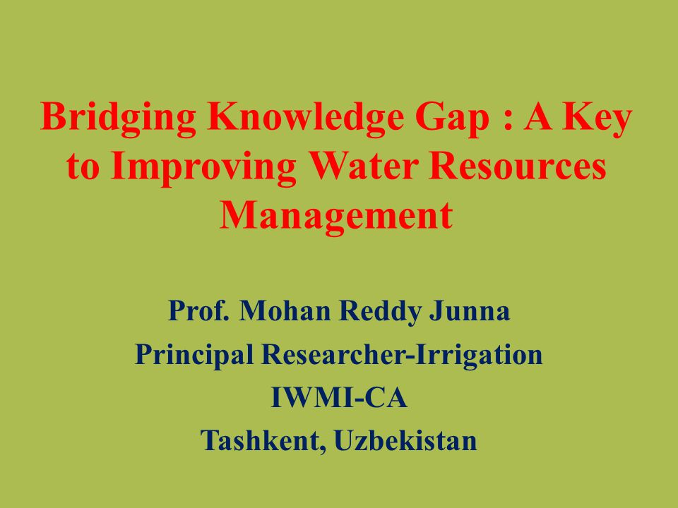 Bridging Knowledge Gap : A Key to Improving Water Resources Management Prof.