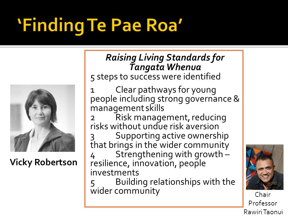 Raising Living Standards for Tangata Whenua 5 steps to success were identified 1Clear pathways for young people including strong governance & manageme
