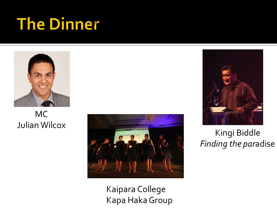 The Dinner MC Julian Wilcox Kaipara College Kapa Haka Group Kingi Biddle Finding the paradise