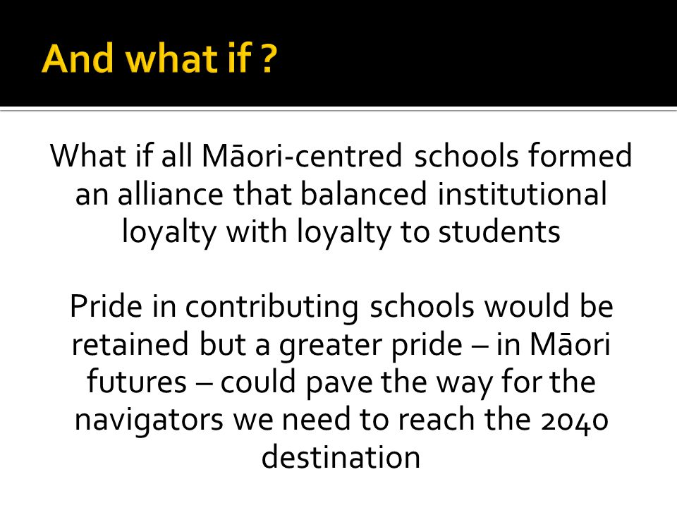 What if all Māori-centred schools formed an alliance that balanced institutional loyalty with loyalty to students Pride in contributing schools would