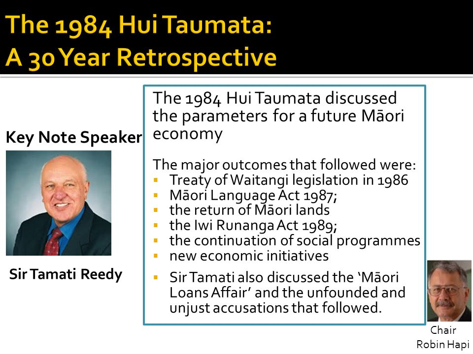 The 1984 Hui Taumata discussed the parameters for a future Māori economy The major outcomes that followed were:  Treaty of Waitangi legislation in 19