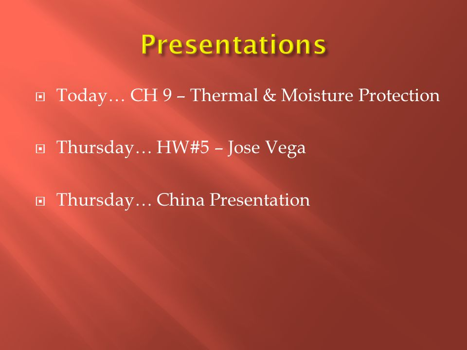  Today… CH 9 – Thermal & Moisture Protection  Thursday… HW#5 – Jose Vega  Thursday… China Presentation