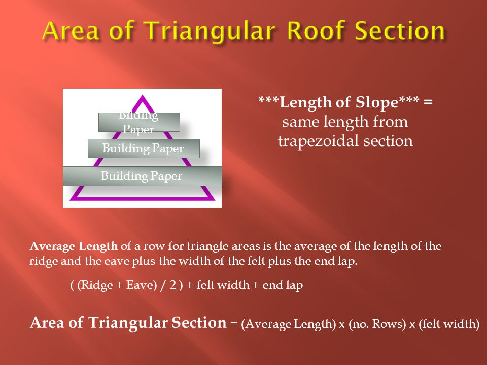 Building Paper Bilding Paper Average Length of a row for triangle areas is the average of the length of the ridge and the eave plus the width of the f