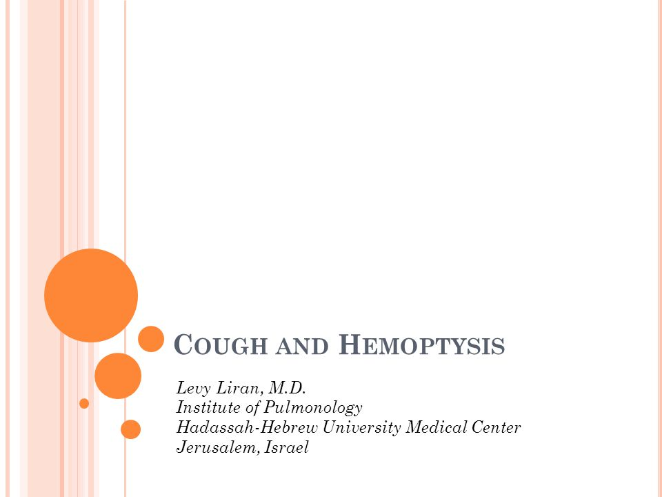 C OUGH AND H EMOPTYSIS Levy Liran, M.D.
