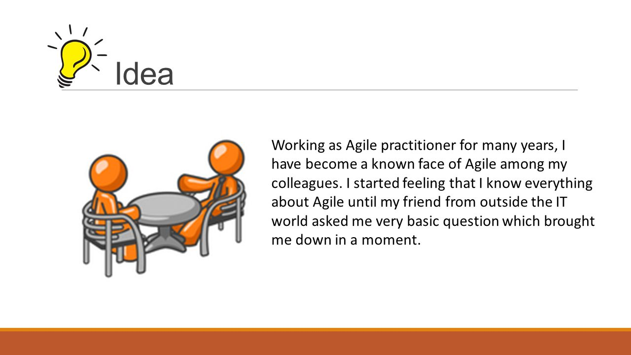 Idea Working as Agile practitioner for many years, I have become a known face of Agile among my colleagues.