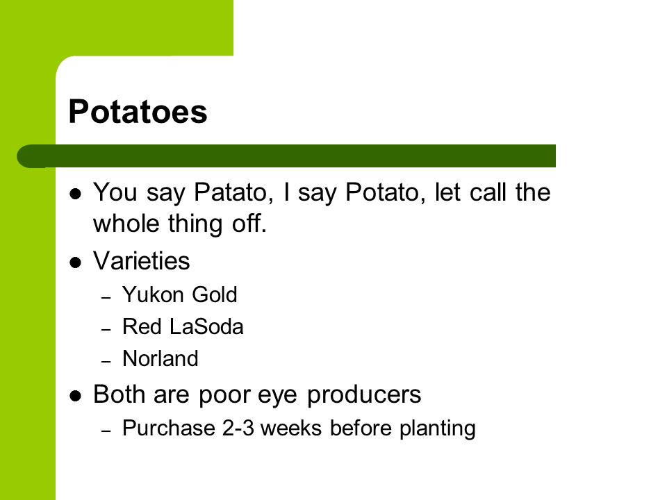 Potatoes You say Patato, I say Potato, let call the whole thing off.
