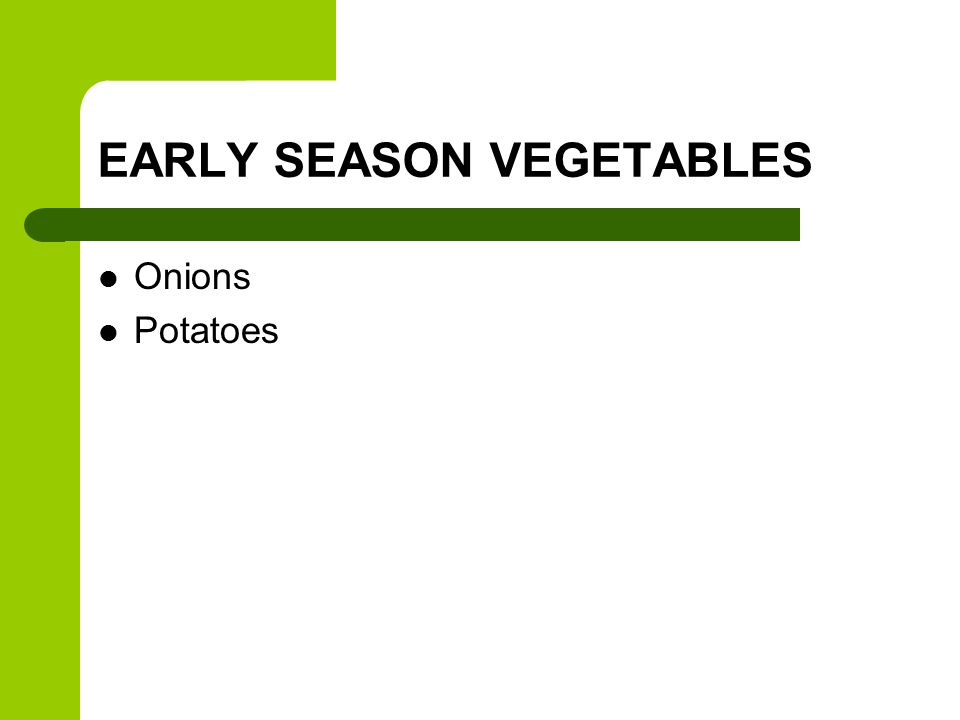 EARLY SEASON VEGETABLES Onions Potatoes