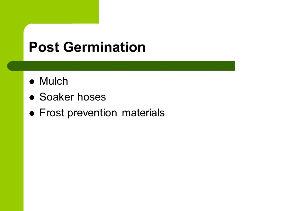 Post Germination Mulch Soaker hoses Frost prevention materials