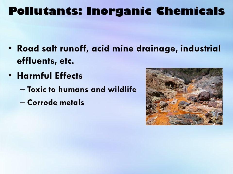 Pollutants: Inorganic Chemicals Road salt runoff, acid mine drainage, industrial effluents, etc.