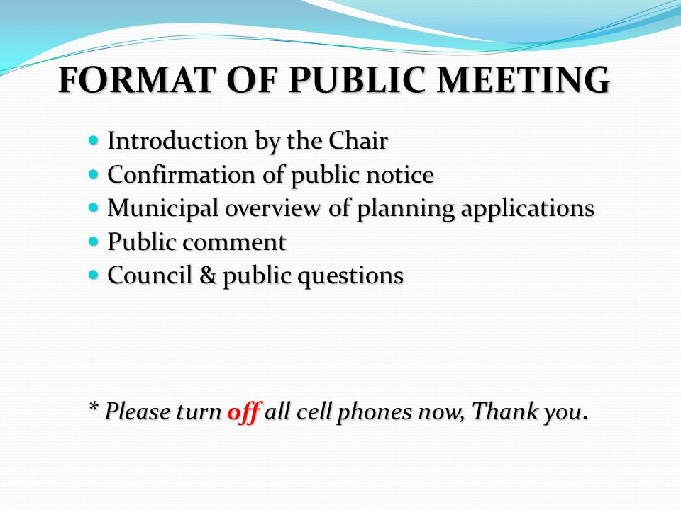 FORMAT OF PUBLIC MEETING Introduction by the Chair Introduction by the Chair Confirmation of public notice Confirmation of public notice Municipal ove