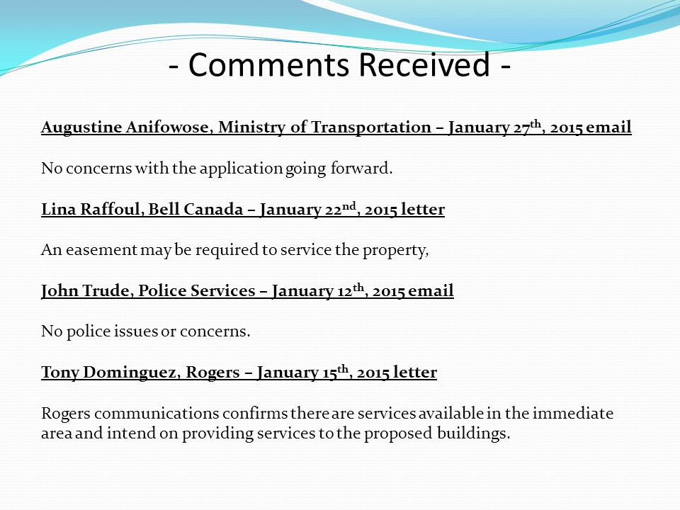 - Comments Received - Augustine Anifowose, Ministry of Transportation – January 27 th, 2015 email No concerns with the application going forward.