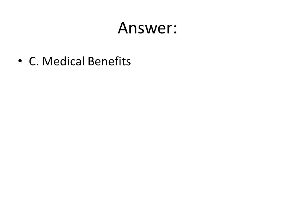 Answer: C. Medical Benefits