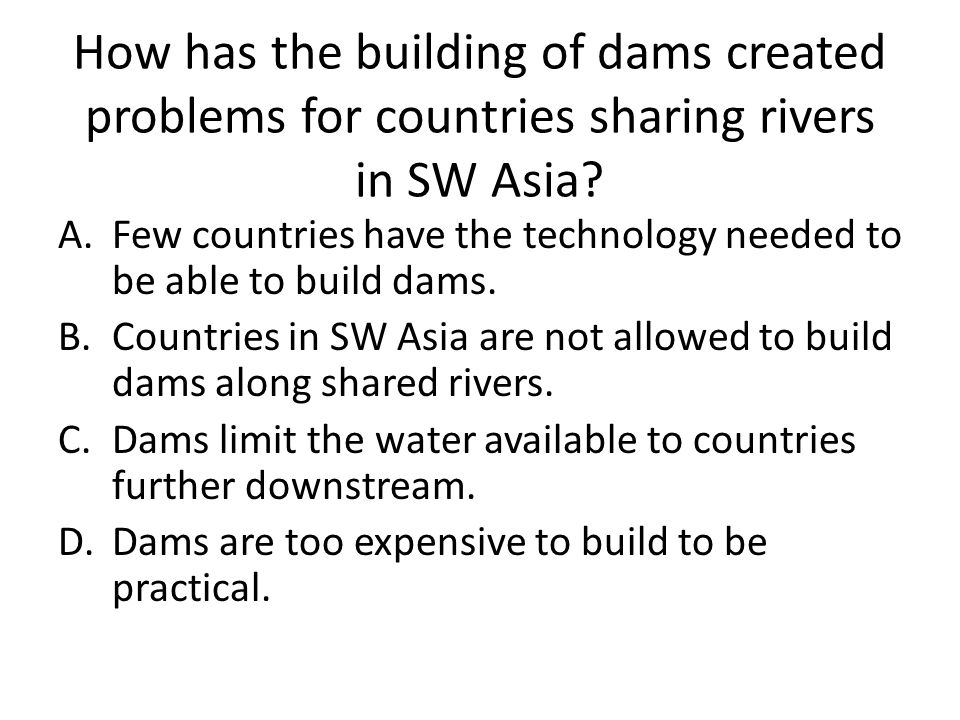 How has the building of dams created problems for countries sharing rivers in SW Asia.