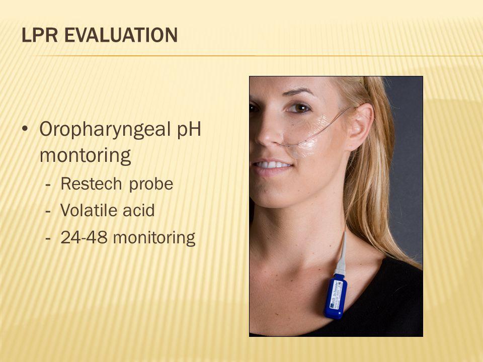 LPR EVALUATION Oropharyngeal pH montoring - Restech probe - Volatile acid - 24-48 monitoring