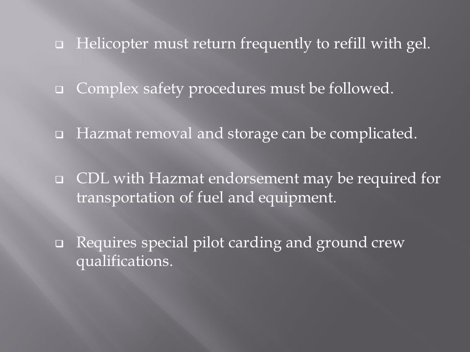 Helicopter must return frequently to refill with gel.