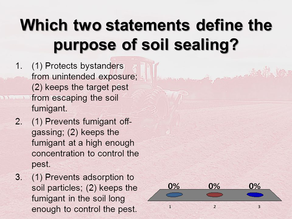 Which two statements define the purpose of soil sealing? 1.(1) Protects bystanders from unintended exposure; (2) keeps the target pest from escaping t