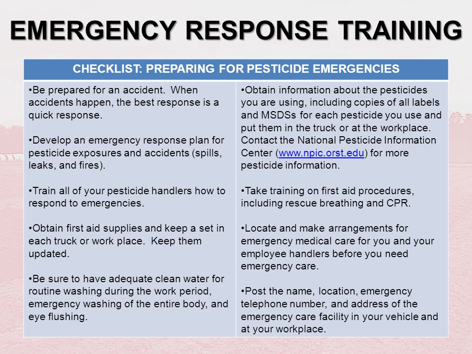 EMERGENCY RESPONSE TRAINING CHECKLIST: PREPARING FOR PESTICIDE EMERGENCIES Be prepared for an accident. When accidents happen, the best response is a