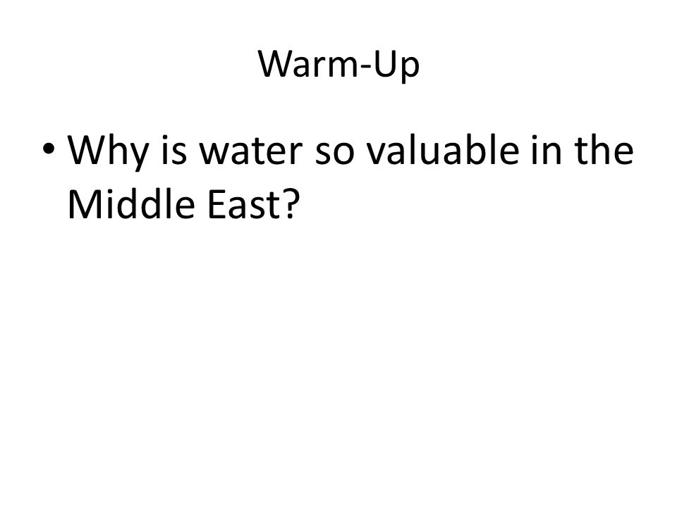 Warm-Up Why is water so valuable in the Middle East?