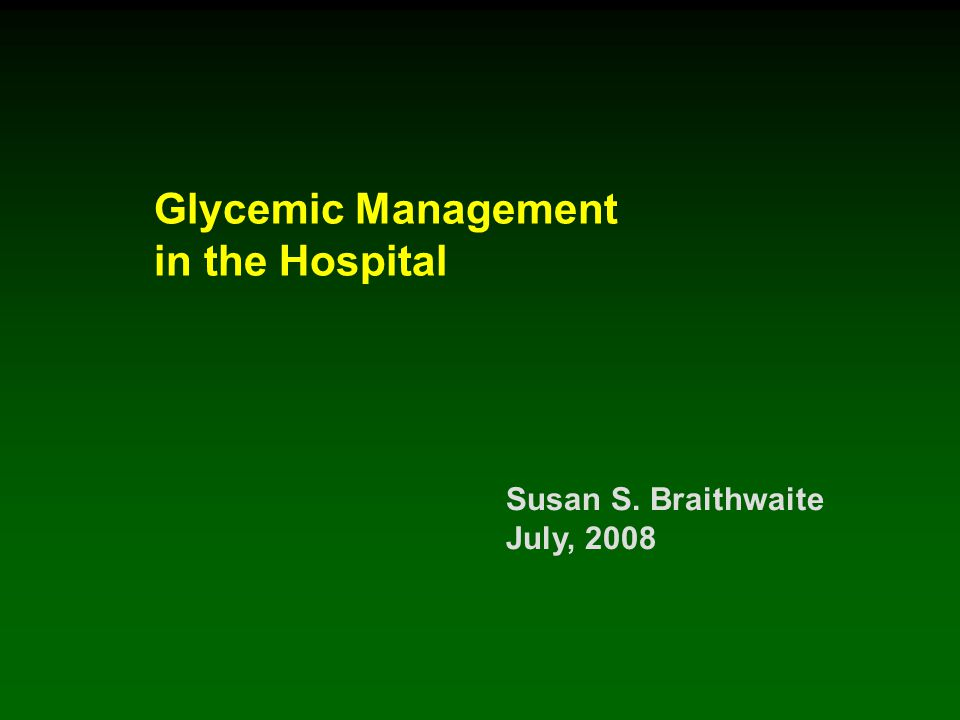 Glycemic Management in the Hospital Susan S. Braithwaite July, 2008