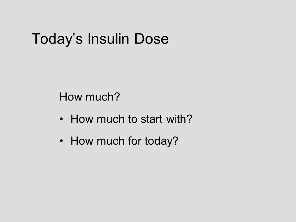 Today's Insulin Dose How much How much to start with How much for today