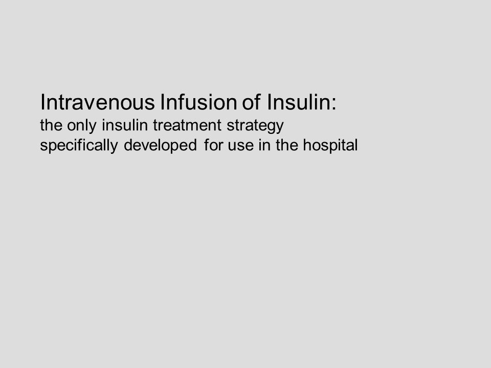 Intravenous Infusion of Insulin: the only insulin treatment strategy specifically developed for use in the hospital