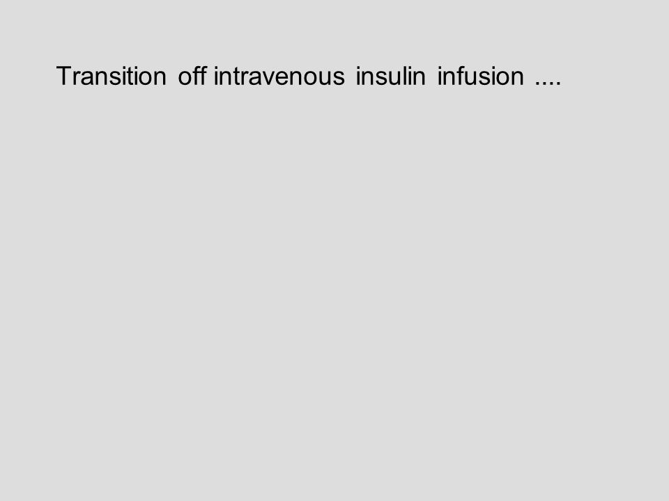 Transition off intravenous insulin infusion....