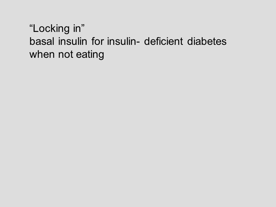 Locking in basal insulin for insulin- deficient diabetes when not eating