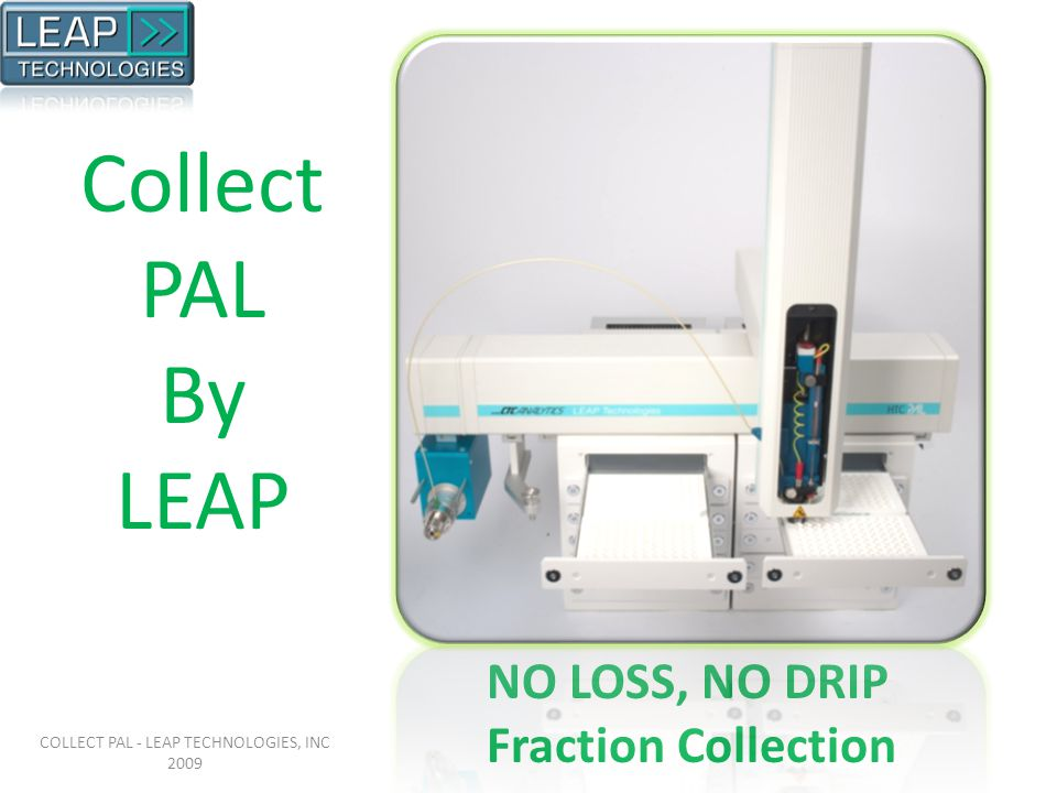 NO LOSS, NO DRIP Fraction Collection Collect PAL By LEAP COLLECT PAL - LEAP TECHNOLOGIES, INC 2009