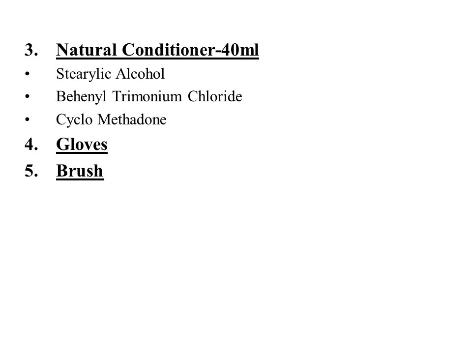 3.Natural Conditioner-40ml Stearylic Alcohol Behenyl Trimonium Chloride Cyclo Methadone 4.Gloves 5.Brush