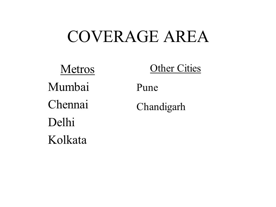 COVERAGE AREA Metros Mumbai Chennai Delhi Kolkata Other Cities Pune Chandigarh