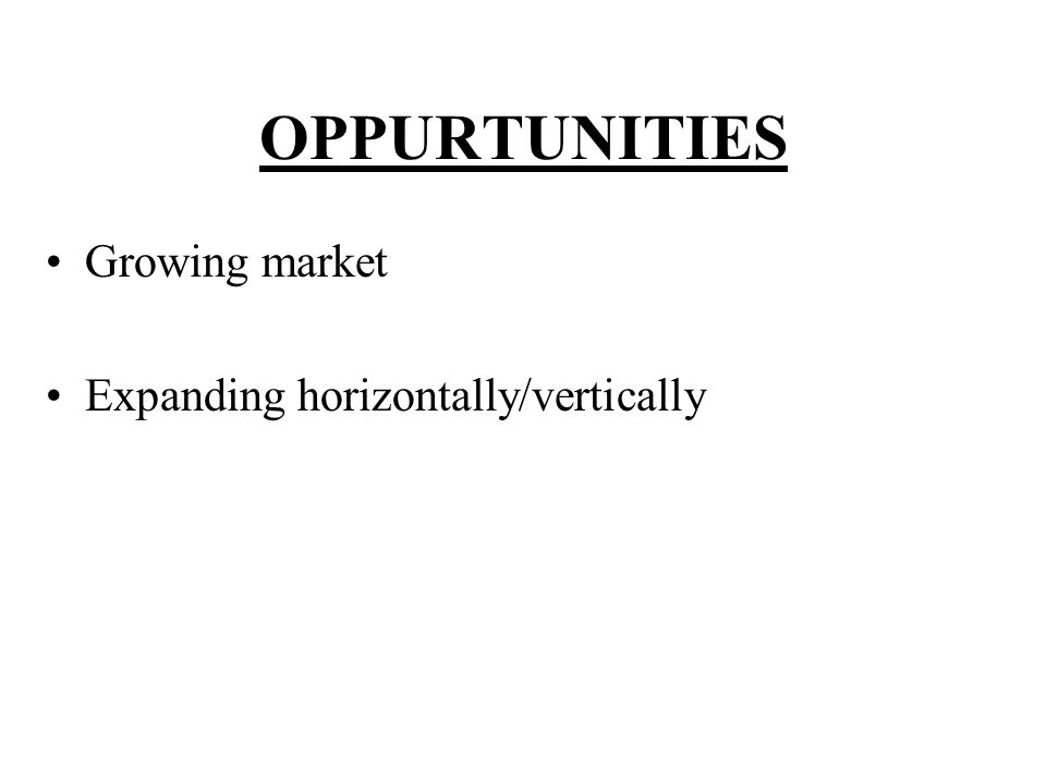 OPPURTUNITIES Growing market Expanding horizontally/vertically