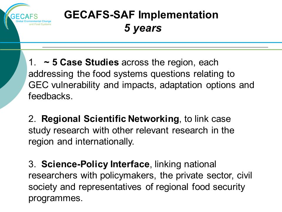 1. ~ 5 Case Studies across the region, each addressing the food systems questions relating to GEC vulnerability and impacts, adaptation options and fe