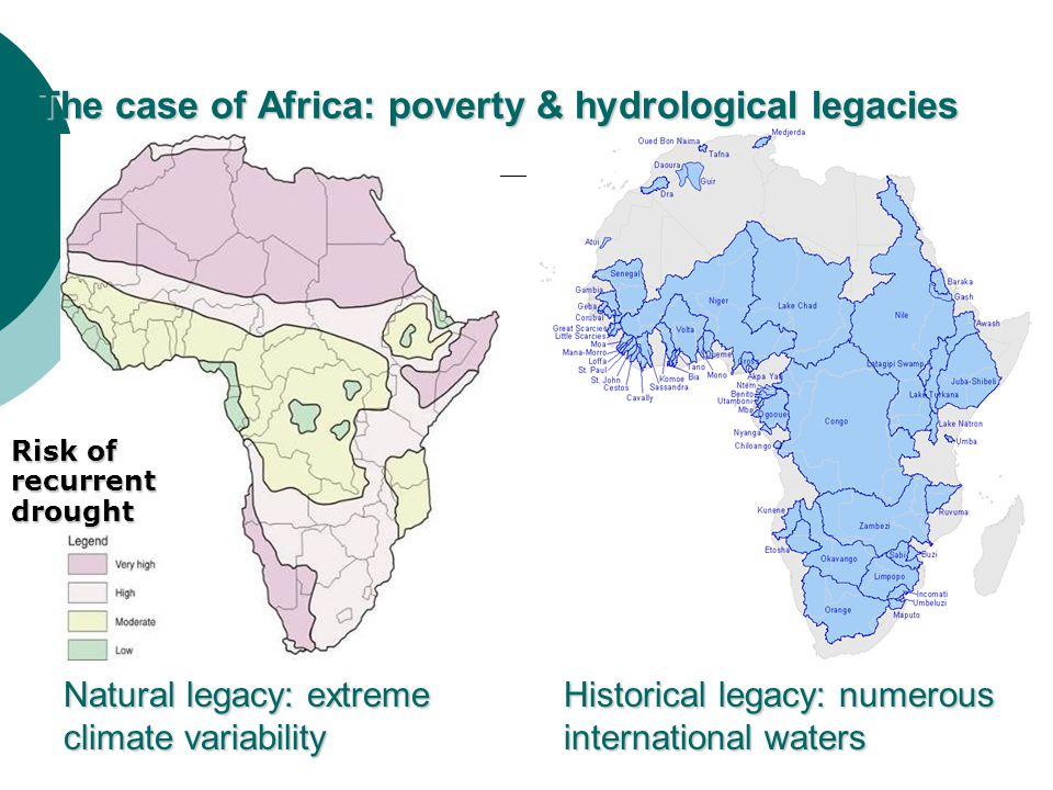 Risk of recurrent drought Natural legacy: extreme climate variability Historical legacy: numerous international waters The case of Africa: poverty & hydrological legacies