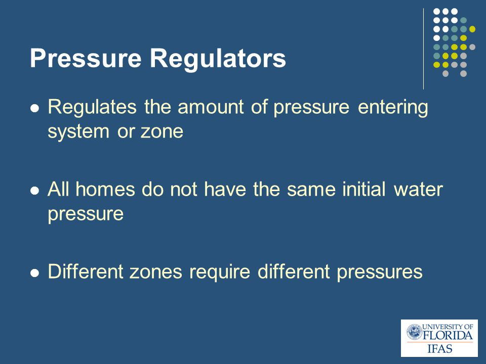 Pressure Regulators Regulates the amount of pressure entering system or zone All homes do not have the same initial water pressure Different zones require different pressures
