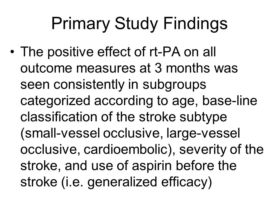 Primary Study Findings The positive effect of rt-PA on all outcome measures at 3 months was seen consistently in subgroups categorized according to ag