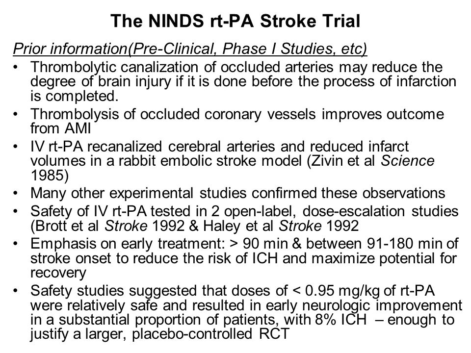 The NINDS rt-PA Stroke Trial Prior information(Pre-Clinical, Phase I Studies, etc) Thrombolytic canalization of occluded arteries may reduce the degre