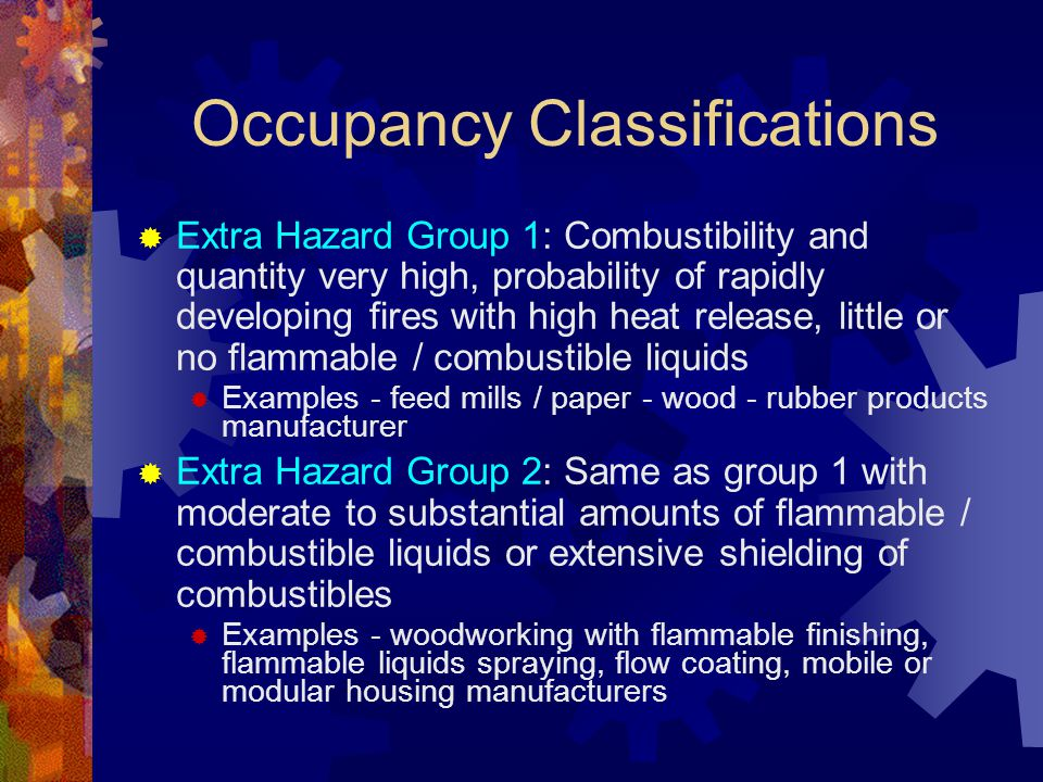 Occupancy Classifications  Extra Hazard Group 1: Combustibility and quantity very high, probability of rapidly developing fires with high heat releas