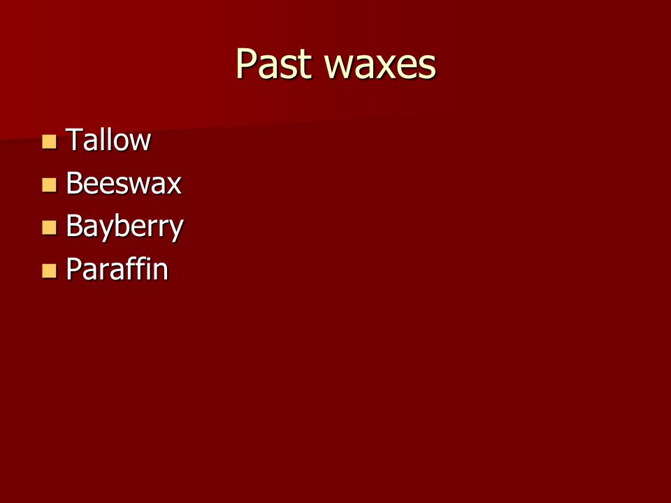 Past waxes Tallow Beeswax Bayberry Paraffin