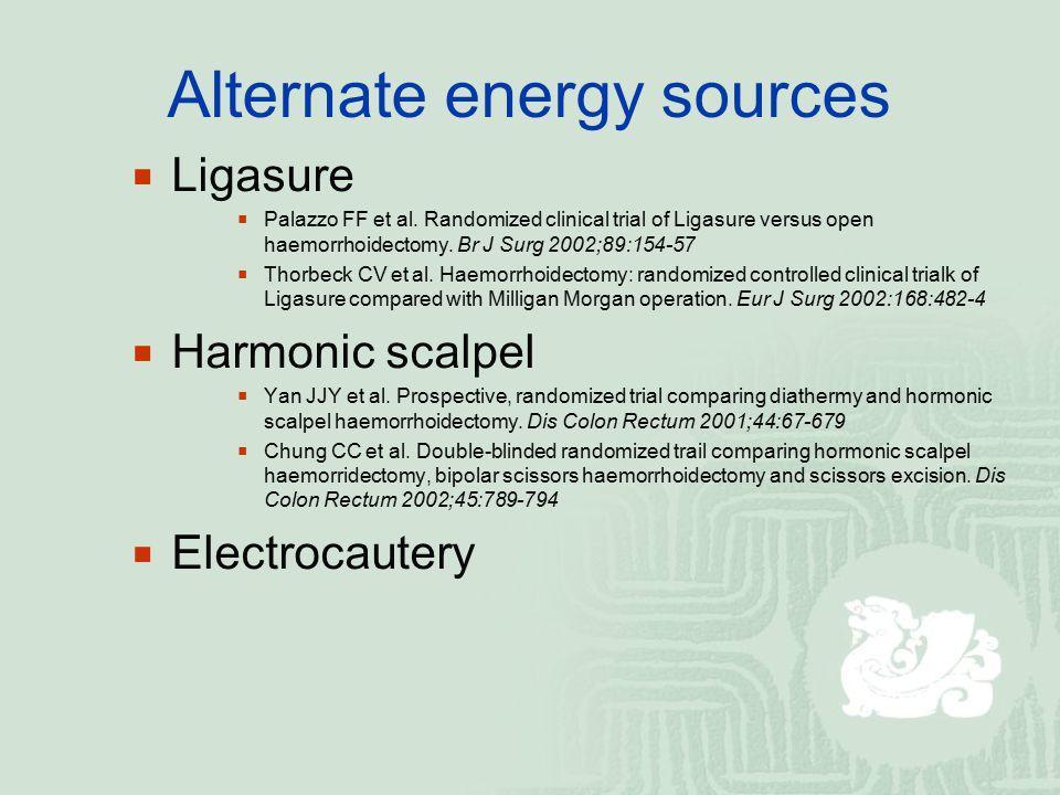 Alternate energy sources  Ligasure  Palazzo FF et al. Randomized clinical trial of Ligasure versus open haemorrhoidectomy. Br J Surg 2002;89:154-57
