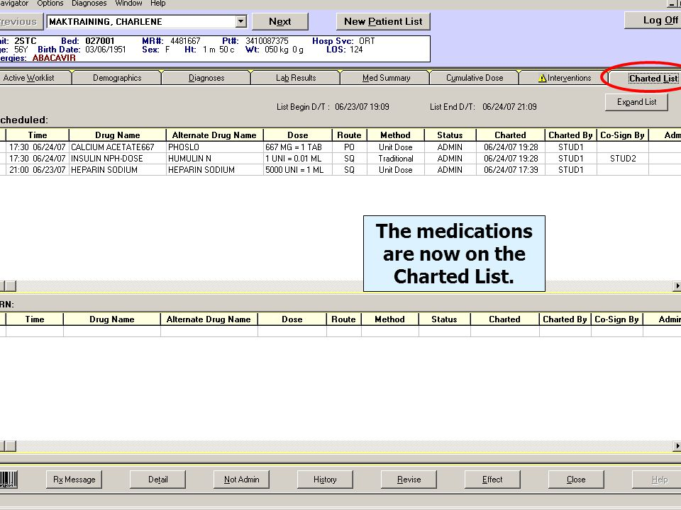68 PRN Medications 1.Highlight the med 2.Scan the med 3.Scan the ID band 4.Enter Data 5.Chart
