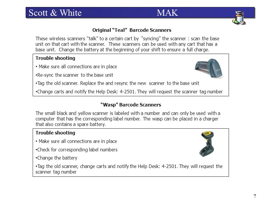 8 Scott & White MAK Scanning Tips  Hold scanner close to small bar codes and farther away for large bar codes.