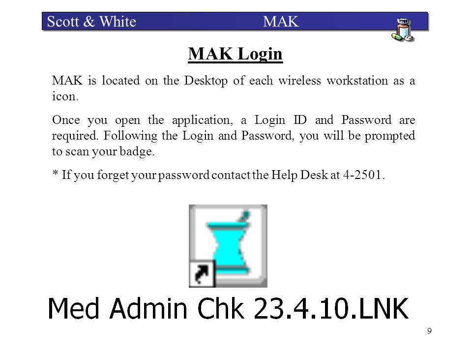 10 Security Each MAK user is responsible for safeguarding the security of their individual login, password and badge.