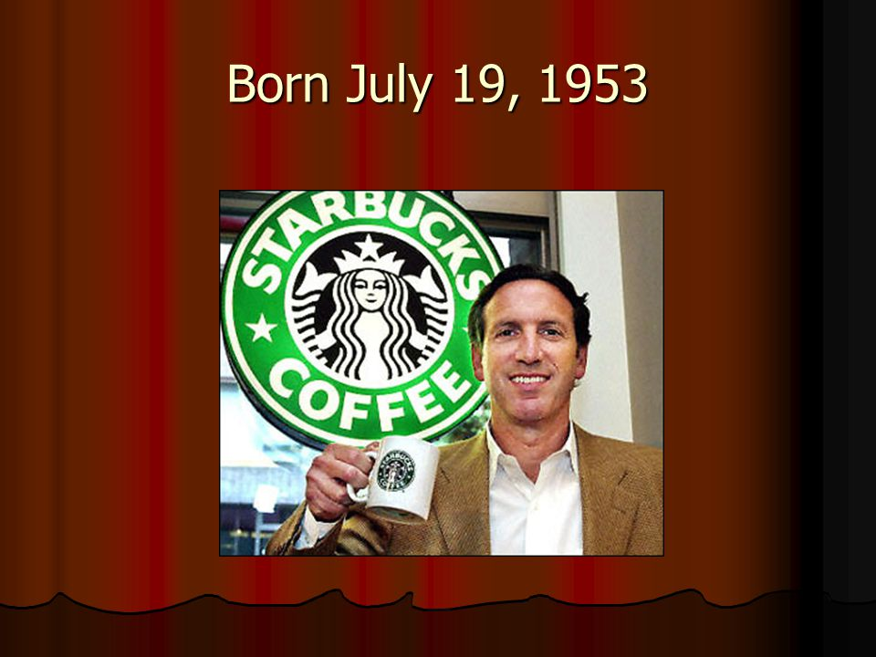 Howard Schultz Chairman and CEO of Starbucks Coffee Company