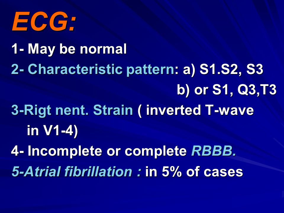 ECG: 1- May be normal 2- Characteristic pattern: a) S1.S2, S3 b) or S1, Q3,T3 b) or S1, Q3,T3 3-Rigt nent.
