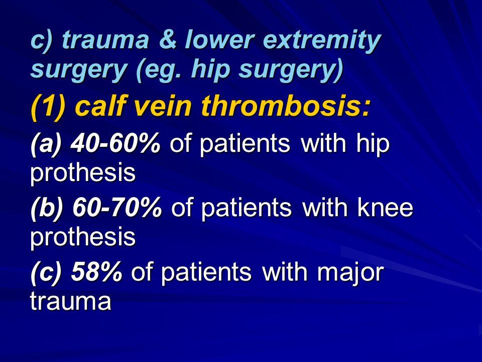 c) trauma & lower extremity surgery (eg.