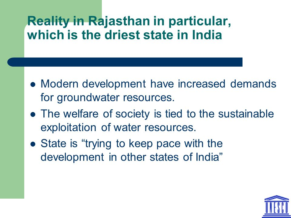 Reality in Rajasthan in particular, which is the driest state in India Modern development have increased demands for groundwater resources.