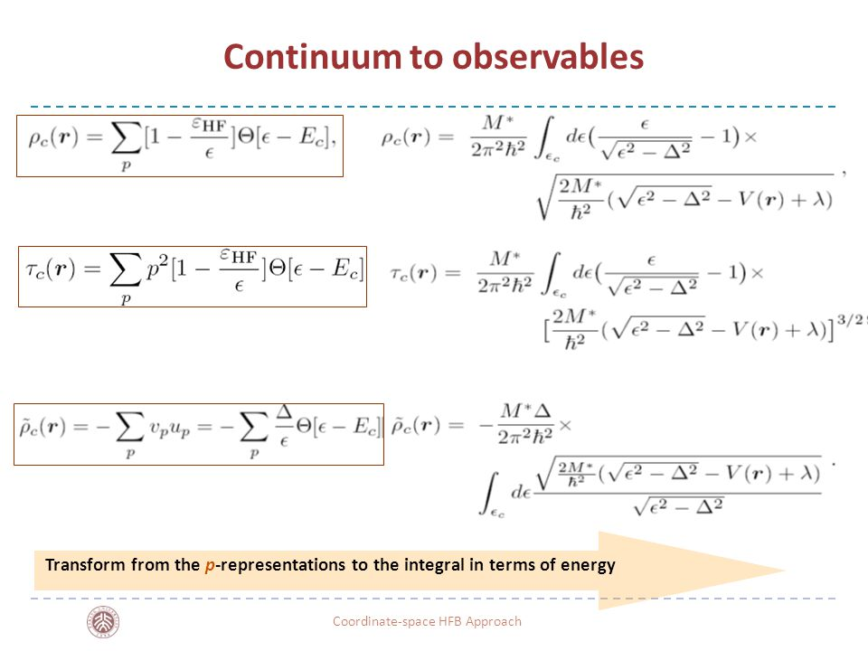 -21- Continuum to observables Transform from the p-representations to the integral in terms of energy Coordinate-space HFB Approach
