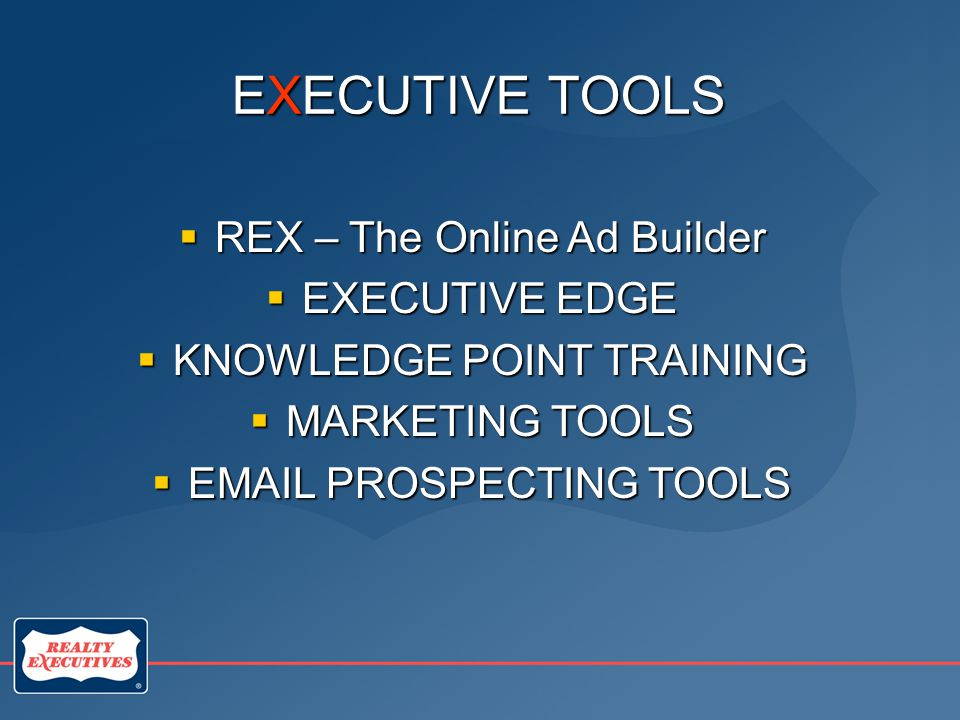 EXECUTIVE TOOLS  REX – The Online Ad Builder  EXECUTIVE EDGE  KNOWLEDGE POINT TRAINING  MARKETING TOOLS  EMAIL PROSPECTING TOOLS