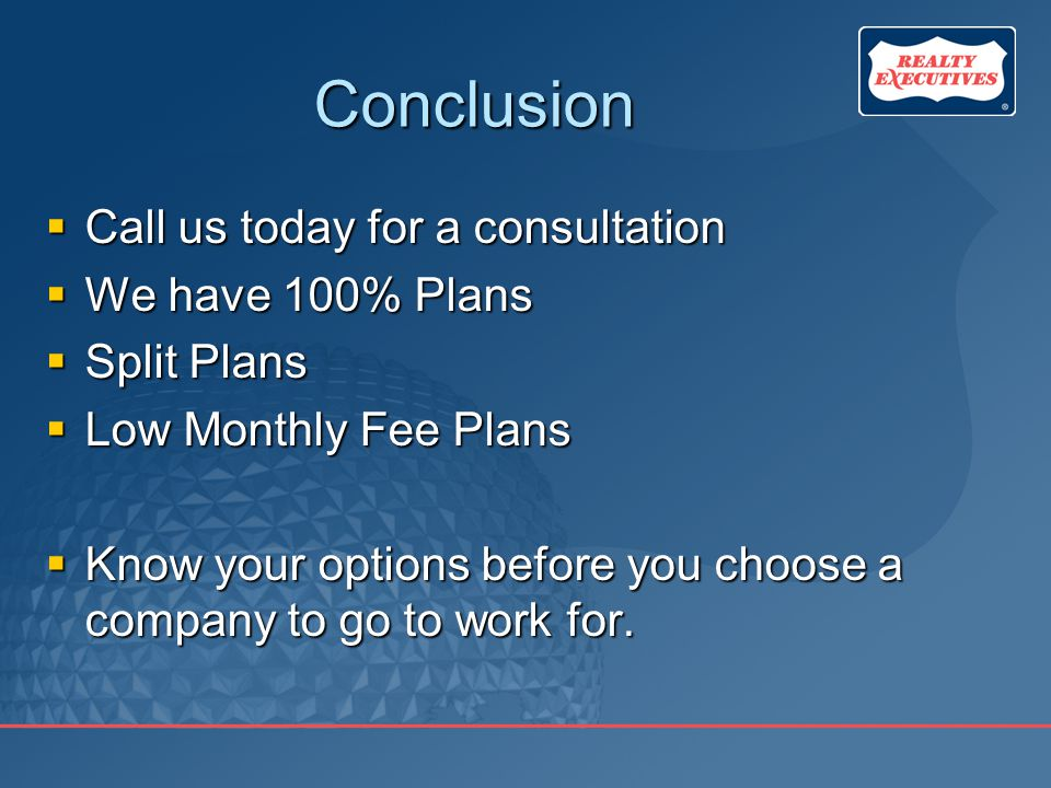Conclusion  Call us today for a consultation  We have 100% Plans  Split Plans  Low Monthly Fee Plans  Know your options before you choose a company to go to work for.
