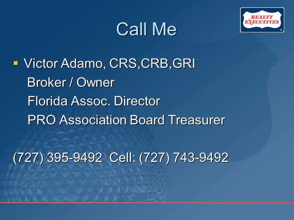 Call Me  Victor Adamo, CRS,CRB,GRI Broker / Owner Broker / Owner Florida Assoc.